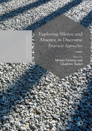 Exploring Silence and Absence in Discourse, edited by Melani Schroeter and Charlotte Taylor